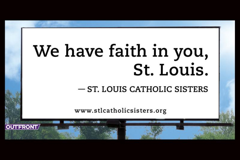 We have faith in you, St. Louis. St. Louis Catholic Sisters
