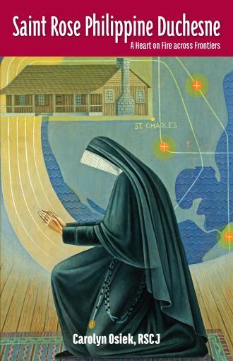 Saint Rose Philippine Duchesne: A Heart on Fire across Frontiers